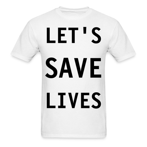 let's save lives - Men's T-Shirt