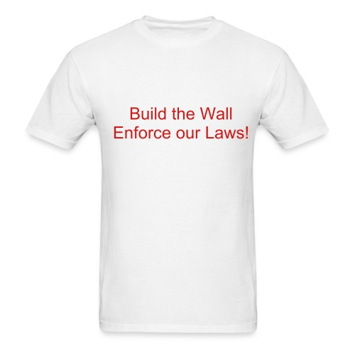 Build the Wall Enforce our Laws! T-Shirt - Men's T-Shirt