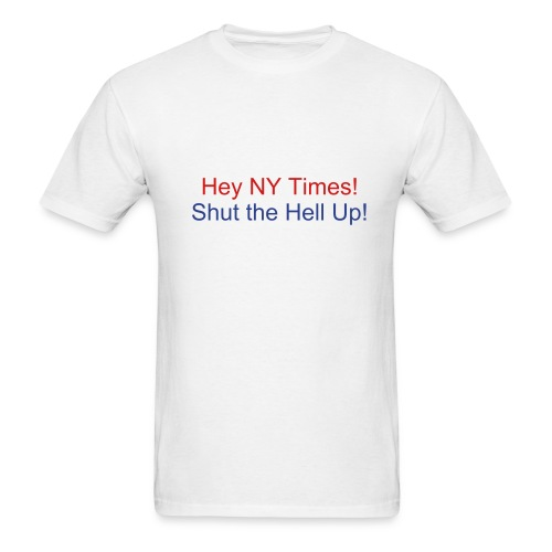 Hey NY Times! Shut the Hell Up! - Men's T-Shirt