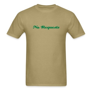 no requests khaki - Men's T-Shirt