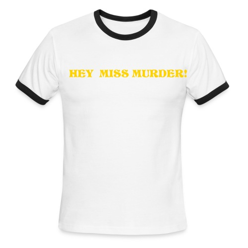 Hey Miss Murder.... - Men's Ringer T-Shirt