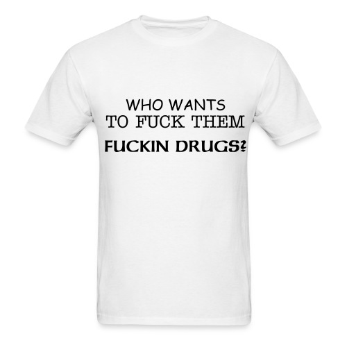 Who Wants to Fuck Drugs Tee - Men's T-Shirt