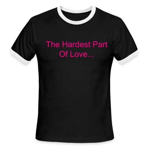 Hardest Part of Love Shirt - Men's Ringer T-Shirt