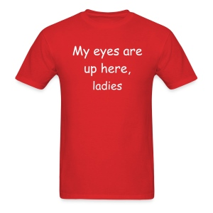 My eyes are up here Tee - Men's T-Shirt