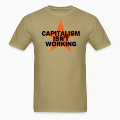 Khaki capitalism isn't working T-Shirts