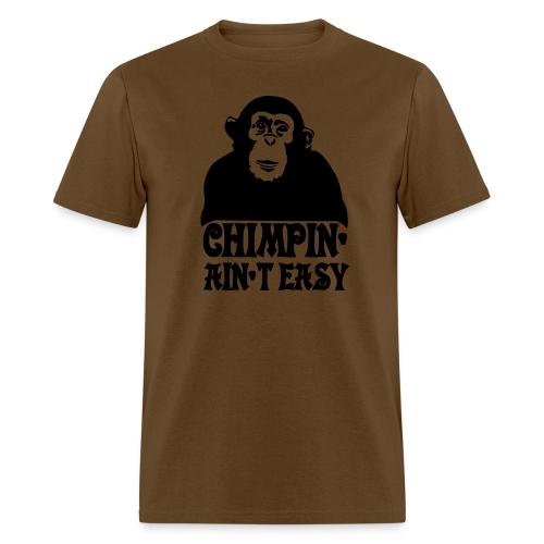 CHIMPIN AIN'T EASY - Men's T-Shirt
