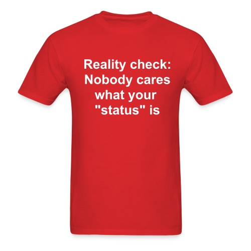 Nobody cares what your status is - Men's T-Shirt