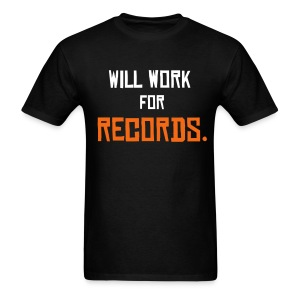 Will work for records. - Men's T-Shirt