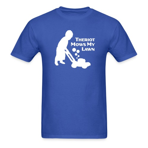 Theriot Mows My Lawn - Men's T-Shirt