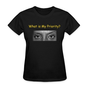 Limited Edition  What Is My Priority Promo Women's Tee - Women's T-Shirt