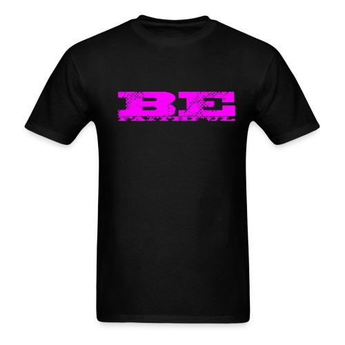 Be Faithful - Black - Men's T-Shirt