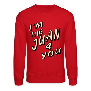 Red I'm The Juan For You Long Sleeve Shirts - Crewneck Sweatshirt