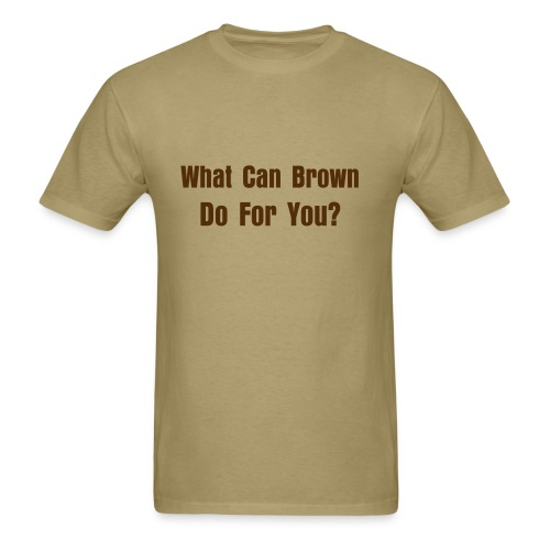 What Can Brown Do For You? - Men's T-Shirt