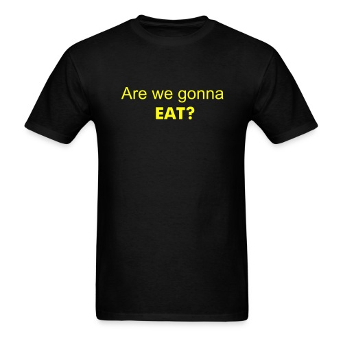 Are we gonna eat? - Men's T-Shirt
