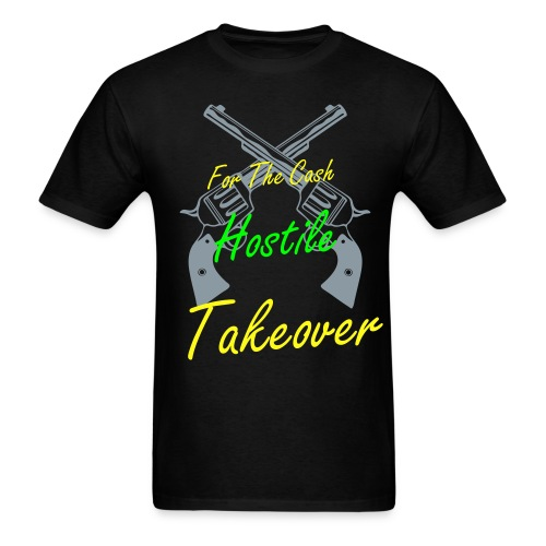 For The Cash:Hostile Takeover - Men's T-Shirt