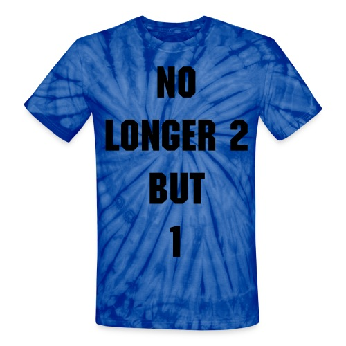 No Longer 2 But 1 - Unisex Tie Dye T-Shirt