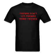 T-Shirts ~ Men's T-Shirt ~ Friends Don't Let Friends Drink Friends T-Shirt