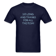 T-Shirts ~ Men's T-Shirt ~ SO LONG AND THANKS FOR ALL THE FISH T-Shirt