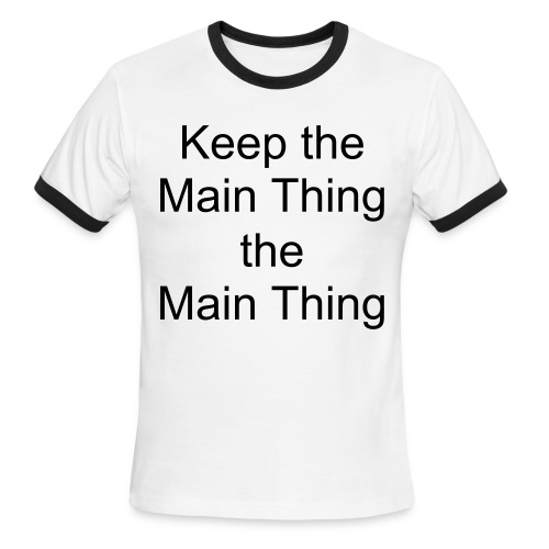 Keep the Main Thing the Main Thing - Men's Ringer T-Shirt