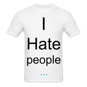 Men's T-Shirt - world,white,the,text,sexy,rock on,poop,people,hunter,head,hating.,hating,hate,fat,black,and,I,...