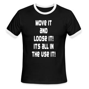 Move it and loose it it's all in the se it! - Men's Ringer T-Shirt