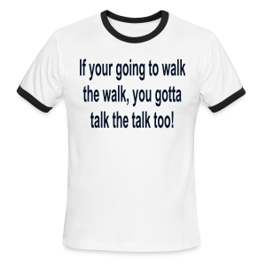 If your going to walk the walk you gotta talk the talk - Men's Ringer T-Shirt