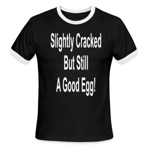 Slightly Cracked But Still A Good Egg - Men's Ringer T-Shirt