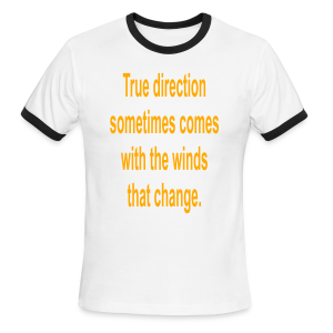 True Direction sometimes comes with the winds that change - Men's Ringer T-Shirt