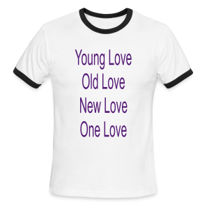 young Love Old Love New Love One Love - Men's Ringer T-Shirt
