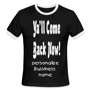 Ya'll Come Back Now! personalize front or back of shirt business name - Men's Ringer T-Shirt