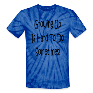 Grwong up is hard to do sometimes - Unisex Tie Dye T-Shirt