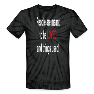 People are meant to be loved and things used - Unisex Tie Dye T-Shirt