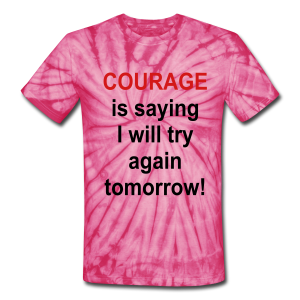 Courage is saying I will try again tomorrow! - Unisex Tie Dye T-Shirt