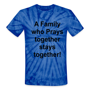 A family who prays together stays together - Unisex Tie Dye T-Shirt