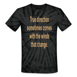 True direction soetimes comes with the winds.... - Unisex Tie Dye T-Shirt