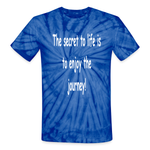 The secret to life is to enjoy the journey - Unisex Tie Dye T-Shirt