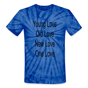 young love old love new love one love - Unisex Tie Dye T-Shirt