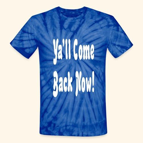 ya'll come back now - Unisex Tie Dye T-Shirt