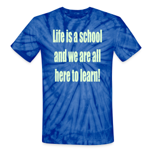 Life is a school and we are all here to learn! glows in the dark - Unisex Tie Dye T-Shirt