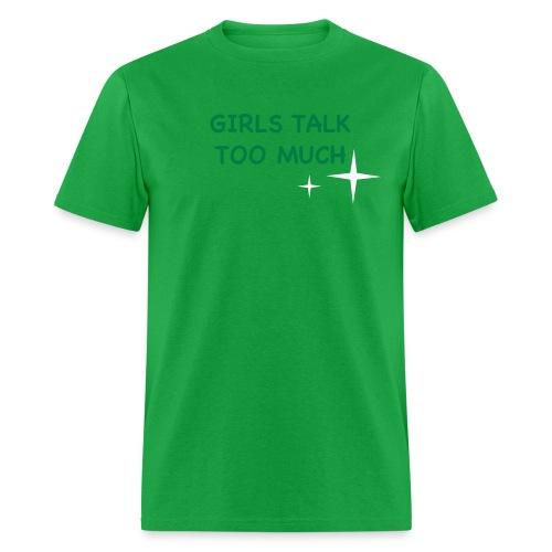 Girls Talk Too Much - Men's T-Shirt - Men's T-Shirt