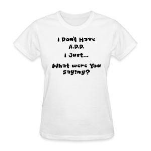 Don't Have A.D.D. in White - Women's T-Shirt