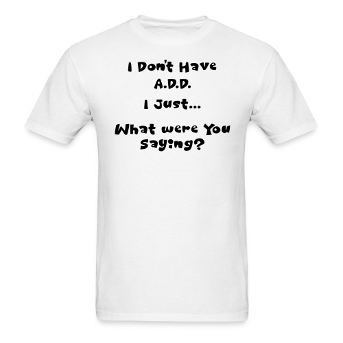 Don't Have A.D.D. in White - Men's T-Shirt