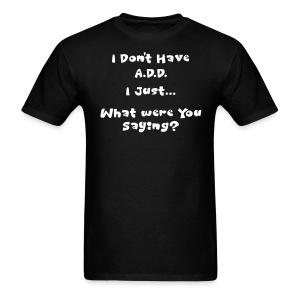 Don't Have A.D.D. in Black - Men's T-Shirt