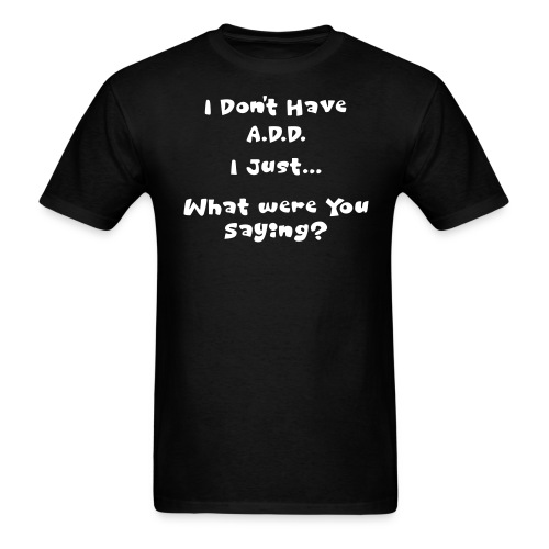 Don't Have A.D.D. in Black - Men's T-Shirt