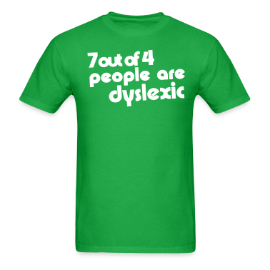 Seven out of four people are Dyslexic