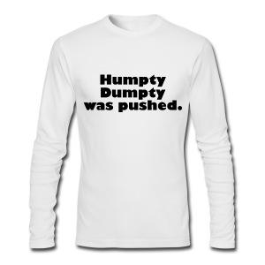 Humpty Dumpty was pushed - Men's Long Sleeve T-Shirt by Next Level