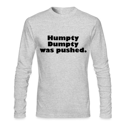 Humpty Dumpty was pushed - Men's Long Sleeve T-Shirt by Next Level
