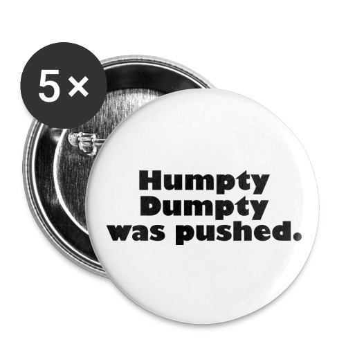 Humpty Dumpty was pushed - Large Buttons