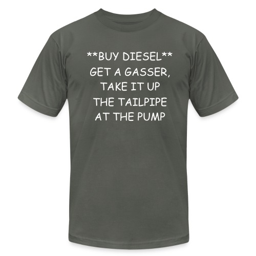 BUY DIESEL, GET A GASSER AND TAKE IT UP THE TAILPIPE-Shirt - Men's Fine Jersey T-Shirt