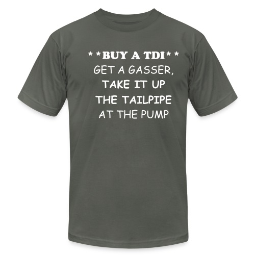 BUY A TDI, GET A GASSER AND TAKE IT UP THE TAILPIPE-Shirt - Men's Fine Jersey T-Shirt